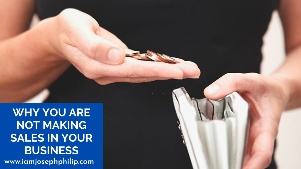 Why You Are Not Making Sales In Your Business